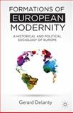 Formations of European Modernity : A Historical and Political Sociology of Europe, Delanty, Gerard, 113728790X