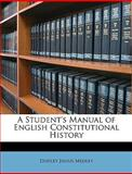 A Student's Manual of English Constitutional History, Dudley Julius Medley, 1148797904