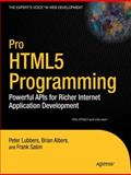 Pro HTML5 Programming : Powerful APIs for Richer Internet Application Development, Lubbers, Peter and Albers, Brian, 1430227907