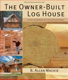 The Owner-Built Log House, B. Allen Mackie, 1554077907