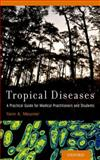 Tropical Diseases : A Practical Guide for Medical Practitioners and Students, Meunier, Yann A., 019999790X
