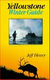 The Yellowstone Winter Guide, Jeff Henry, 0911797904