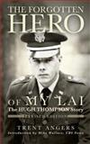 The Forgotten Hero of My Lai, Trent Angers, 0925417904