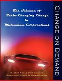 Change on Demand : The Science of Turbo Charging Change in Millennium Corporations, White, Cheryl L., 0981617905