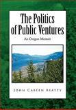 The Politics of Public Ventures, John Cabeen Beatty, 144158790X