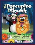 The Porcupine and Skunk, Mark Frazier, 148958790X