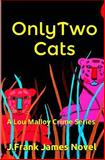 Only Two Cats, J. Frank James, 1491227907