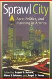 Sprawl City : Race, Politics, and Planning in Atlanta, , 1559637900