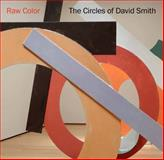 Raw Color : The Circles of David Smith, , 0300207913