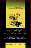 Apocalyptic Transformation : Apocalypse and the Postmodern Imagination, Rosen, Elizabeth K., 0739117912