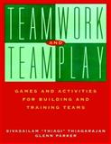 Teamwork and Teamplay : Games and Activities for Building and Training Teams, Thiagarajan, Sivasailam and Parker, Glenn M., 0787947911