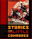 Stories for Little Comrades : Revolutionary Artists and the Making of Early Soviet Children's Books, Steiner, Evgeny, 0295977914