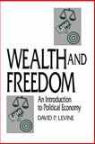 Wealth and Freedom : An Introduction to Political Economy, Levine, David P., 0521447917