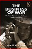 The Business of War : Workers Warriors and Hostages in Occupied Iraq, Tyner, James A., 0754647919