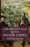 The Rise and Fall of the Spanish Empire, Maltby, William S., 1403917914