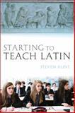 Starting to Teach Latin, Hunt, Steven, 1472537912