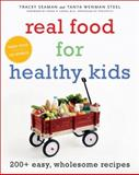 Real Food for Healthy Kids, Tanya Wenman Steel and Tracey Seaman, 0060857919
