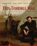This Terrible War : The Civil War and Its Aftermath, Fellman, Michael and Gordon, Lesley J., 0205007910