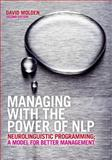 Managing with the Power of NLP : Neurolinguistic Programming - A Model for Better Management, Molden, David, 0273707914