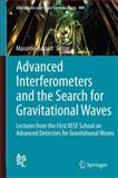 Advanced Interferometers and the Search for Gravitational Waves : Lectures from the First VESF School on Advanced Detectors for Gravitational Waves, , 3319037919