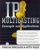 IP Multicasting : The Complete Guide to Interactive Corporate Networks, Goncalves, Marcus, 0079137911