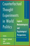 Counterfactual Thought Experiments in World Politics : Logical, Methodological, and Psychological Perspectives, , 0691027919