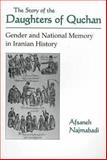 The Story of the Daughters of Quchan : Gender and National Memory in Iranian History, Najmabadi, Afsaneh, 0815627912