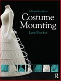 A Practical Guide to Costume Mounting, Lara Flecker, 0415657911
