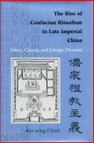 The Rise of Confucian Ritualism in Late Imperial China : Ethics, Classics, and Lineage Discourse, Chow, Kai-wing, 0804727910