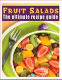 Fruit Salads :the Ultimate Recipe Guide - over 30 Refreshing and Delicious Recipes, Jackson Crawford, 1492857912