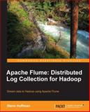Apache Flume: Distributed Log Collection for Hadoop, Subas D'Souza and Steve Hoffman, 1782167919