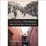 The Mellah of Marrakesh : Jewish and Muslim Space in Morocco's Red City, Gottreich, Emily, 0253347912