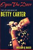 Open the Door : The Life and Music of Betty Carter, Bauer, William R., 0472067915
