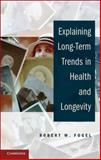 Explaining Long-Term Trends in Health and Longevity, Fogel, Robert W., 1107027918