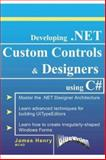 Developing .NET Custom Controls and Designers Using C#, Henry, James, 0972317910