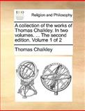 A Collection of the Works of Thomas Chalkley in Two Volumes the Second Edition Volume 1 Of, Thomas Chalkley, 114082791X