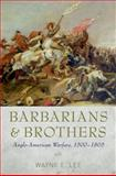 Barbarians and Brothers : Anglo-American Warfare, 1500-1865, Lee, Wayne E., 0199737916