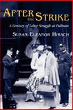 After the Strike : A Century of Labor Struggle at Pullman, Hirsch, Susan Eleanor, 0252027914