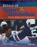 Ethics of Sport and Athletics : Theory, Issues, and Application, Schneider, Robert C., 0781787912