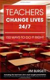 Teachers Change Lives 24/7 : 150 Ways to Do It Right, Burgett, Jim, 0910167915