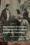 The Politics of Anxiety in Nineteenth-Century American Literature, Murison, Justine S., 1107007917