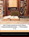 Mittheilungen Aus Den Verhandlungen ..., Volumes 1-3, , 1141667916
