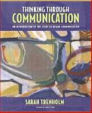 Thinking Through Communication : An Introduction to the Study of Human Communication, Trenholm, Sarah, 0205417914