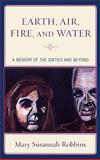Earth, Air, Fire, and Water : A Memoir of the Sixties and Beyond, Robbins, Mary Susann, 0739127918