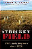 Stricken Field : The Little Bighorn Since 1876, Greene, Jerome A., 0806137916
