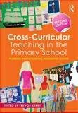 Cross-Curricular Teaching in the Primary School : Planning and Facilitating Imaginative Lessons, , 1138787914