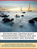 Botanisches Zentralblatt; Referierendes Organ Für das Gesamtgebiet der Botanik, Munich Botanischer Ver and Munich Botanischer Verein, 1149297913