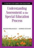 Understanding Assessment in the Special Education Process : A Step-by-Step Guide for Educators, Giuliani, George, 1412917913