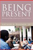 Being Present, Arthur A. Rouner, 1475907915