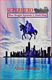 SUPERHERO - Blue Knight Episode I, Dark Ship, Allen Pollens, 1493657917